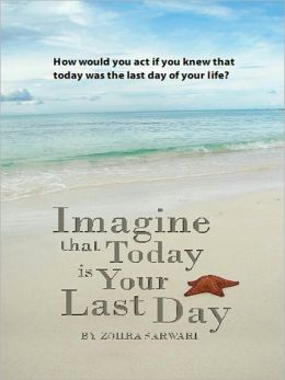 Imagine That Today Is Your Last Day