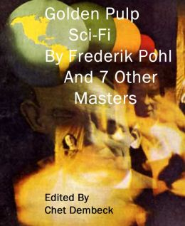 Golden Pulp Sci-Fi by Frederik Pohl and 7 other Masters