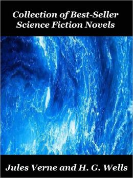 Collection of Best-Seller Science Fiction Novels by Jules Verne and H. G. Wells: Twenty-Thousand Leagues Under the Sea, From the Earth to the Moon, The Mysterious Island, In the Year 2889, The Invisible Man, The War of the Worlds and more (17 Novels)