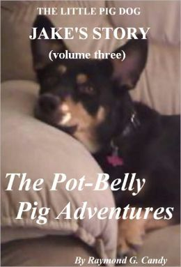 Jake's Story Volume Three: The Pot-Belly Pig Adventures