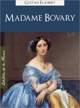 MADAME BOVARY (Edition NOOK Speciale Version Francaise) Gustave Flaubert Madame Bovary (French Language Version) by Gustave Flaubert [Gustave Flaubert Complete Works Collection / Oeuvres Completes de Gustave Flaubert] NOOKbook