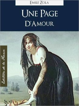 UNE PAGE D'AMOUR (Edition NOOK Speciale Version Francaise) Emile Zola ONE PAGE OF LOVE (French Language Version) by Emile Zola [Emile Zola Complete Works Collection / Oeuvres Completes d'Emile Zola] NOOKbook Les Rougon-Macquart