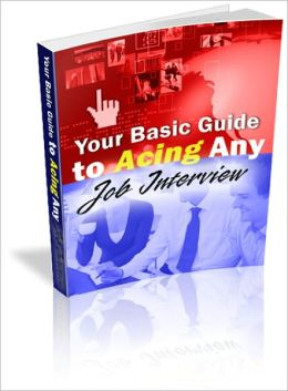 Your Basic Guide to Acing ANY Job Interview