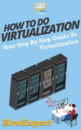 How To Do Virtualization - Your Step-By-Step Guide To Virtualization