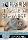 Book Cover Image. Title: Never Tease a Siamese [Book 5], Author: Edie Claire