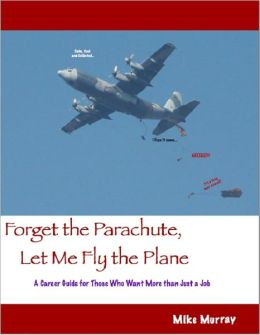 Forget the Parachute, Let Me Fly the Plane