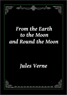 From the Earth to the Moon and Round the Moon (2 Classic Novels)