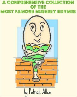 A Comprehensive Collection of the Most Famous Nursery Rhymes (Mother Goose Nook Edition)