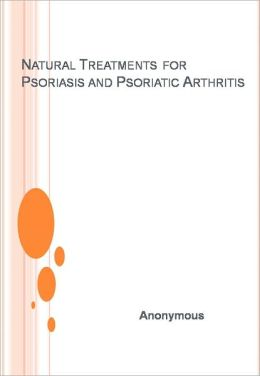 Natural Treatments for Psoriasis and Psoriatic Arthritis