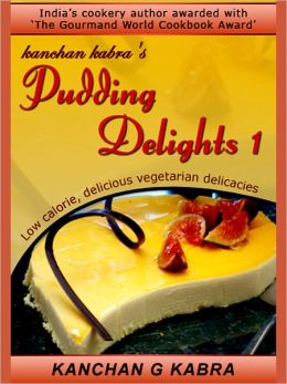 Pudding Delights-1:-Low Calorie, Delicious Vegetarian Delicacies
