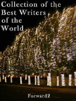 THE COMPLETE WORKS OF THE BEST WRITERS OF THE WORLD (Best Navigation, Active TOC)