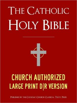LARGE PRINT EDITION The Catholic Bible The Catholic Holy Bible - Church Authorized (Special Nook Edition) Douay-Rheims / Rheims-Douai / D-R / Douai Bible - Complete Old Testament & New Testament (ILLUSTRATED) NOOKbook