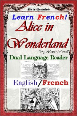 Learn French! Alice In Wonderland: Dual Language Reader (English/French)