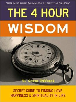The Four Hour Wisdom: Secret Guide to Finding Love, Happiness and Spirituality in Life (Special Nook Edition)