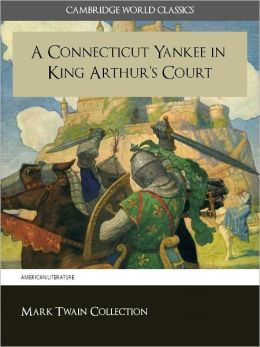 A CONNECTICUT YANKEE IN KING ARTHUR'S COURT WITH CRITICAL COMMENTARY AND INTRODUCTION (Cambridge World Classics Edition) by Mark Twain Special Nook Enabled Features (A Connecticut Yankee in King Arthur's Court NOOKbook) by Mark Twain