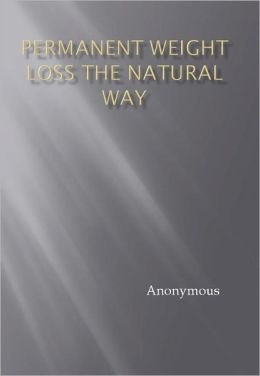 Permanent Weight Loss The Natural Way