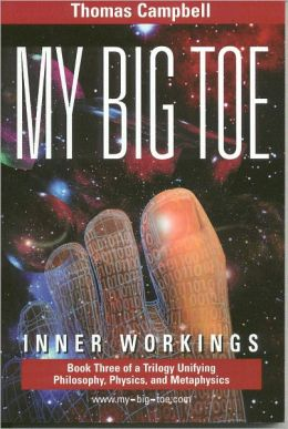 My Big Toe: Book 3 of a Trilogy Unifying Philosophy, Physics, and Metaphysics: Inner Workings