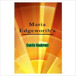 Castle Rackrent [ By: Maria Edgeworth ]