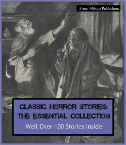 Horror: The Essential Collection of Horror Stories for the Ages for the Nook (Well over 100 stories in all, includes novels Frankenstein, Dracula, Dr Jekyll and Mr Hyde, Phantom of the Opera, Volumes of Edgar Allen Poe and more)