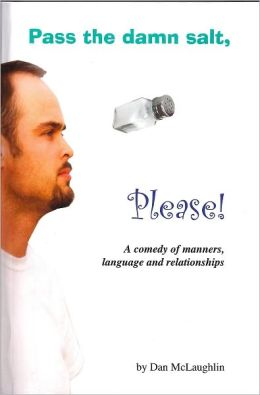 Pass the Damn Salt, Please: A Comedy of Manners, Language and Relationships