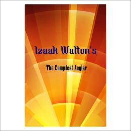 The Compleat Angler [ By: Izaak Walton ]