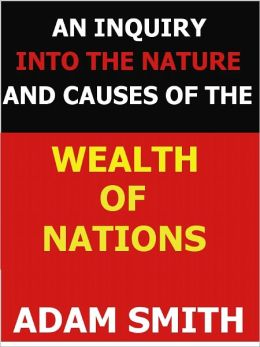 An Inquiry into the Nature and Causes of the Wealth of Nations (Special NOOK Edition)
