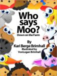 Book Cover Image. Title: Who Says Moo? - Down on the Farm, Author: Kari Brimhall