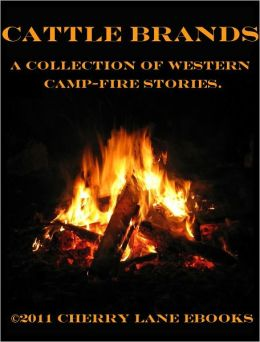 Cattle Brands - A Collection of Western Camp-fire Stories.