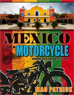 Mexico On A Motorcycle: Riding Out The Recession