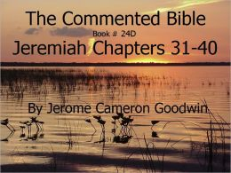 A Commented Study Bible With Cross-References - Book 24D - Jeremiah Chapters 31-40 Jerome Goodwin