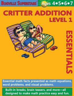 Critter Addition Essentials Level 1: Essential Math Facts for Addition (Learning Books for Preschool/Kindergarten Children and Up)