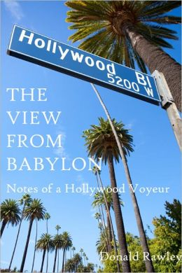 The View From Babylon: Notes of a Hollywood Voyeur