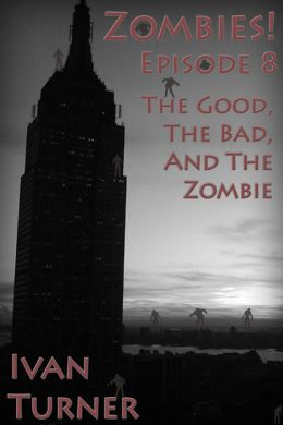 Zombies! Episode 8: The Good, the Bad, and the Zombie