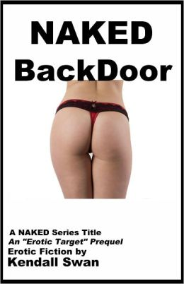 NAKED Backdoor (NAKED Series) (New Erotic Fiction)