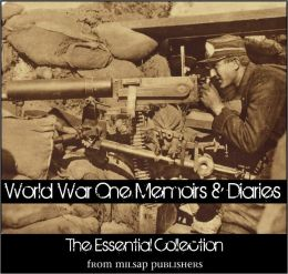 World War One Memoirs and Diaries: The Essential Collection (includes over 40 different complete works on the war)
