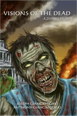 Visions of the Dead: A Zombie Story