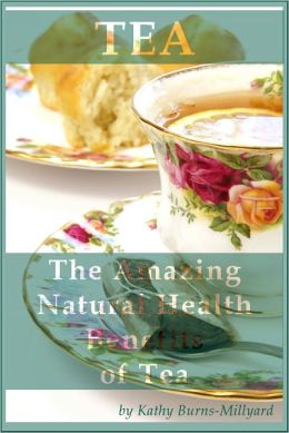 The Amazing Natural Health Benefits of Tea