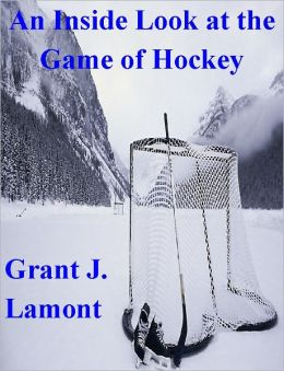 An Inside Look at the Game of Hockey - The History, Teams and Players of Hockey