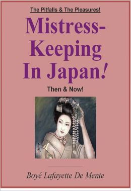 MISTRESS-KEEPING IN JAPAN - The Pitfalls & the Pleasures Then & Now