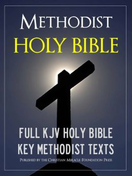 THE METHODIST HOLY BIBLE (Special Nook Edition) WITH EXCLUSIVE METHODIST TEXTS: Complete King James Version (KJV) Holy Bible Old Testament New Testament Methodist Covenant Prayer Methodist Articles of Religion Methodist Confession of Faith NOOKbook Bible