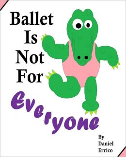 Ballet Is Not For Everyone (PLUS Surprise eBook!)