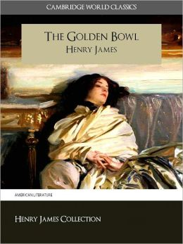 THE GOLDEN BOWL BY HENRY JAMES (Cambridge World Classics) Critical Edition With Complete Unabridged Novel and Special Nook PerfectLink (TM) Technology (NOOKbook Henry James The Golden Bowl Nook)