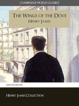 THE WINGS OF THE DOVE BY HENRY JAMES (Cambridge World Classics) Critical Edition With Complete Unabridged Novel and Special Nook PerfectLink (TM) Technology (NOOKbook Henry James The Wings of the Dove Nook)