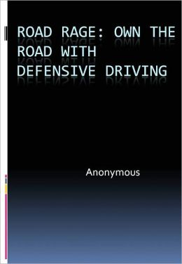 Road Rage: Own the Road with Defensive Driving