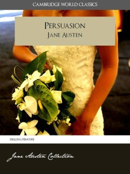 PERSUASION and A MEMOIR OF JANE AUSTEN (Cambridge World Classics) Complete Novel Persuasion by Jane Austen and Biography by James Edward Austen (Leigh) (Annotated) (Complete Works of Jane Austen) NOOKbook