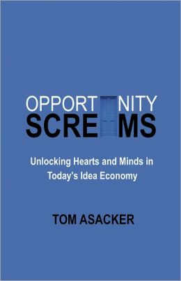 Opportunity Screams: Unlocking Hearts and Minds in Today's Idea Economy
