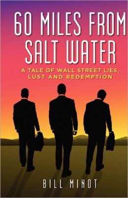60 MILES FROM SALT WATER: A tale of Wall Street lies, lust and redemption