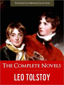 THE COMPLETE NOVELS OF LEO TOLSTOY (Special Nook Version) CRITICAL EDITION: All the Unabridged Novels of Leo Tolstoy Leo Tolstoi incl. War and Peace Anna Karenina Ivan Ilych Childhood Boyhood Youth The Cossacks! NOOKbook (The Complete Works Collection)