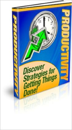 Productivity: Discover Strategies for Getting Things Done