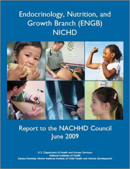 Endocrinology, Nutrition, and Growth Branch (ENGB), NICHD, Report to the NACHHD Council, June 2009